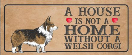 welsh corgi Dog Metal Sign Plaque - A House Is Not a ome without a
